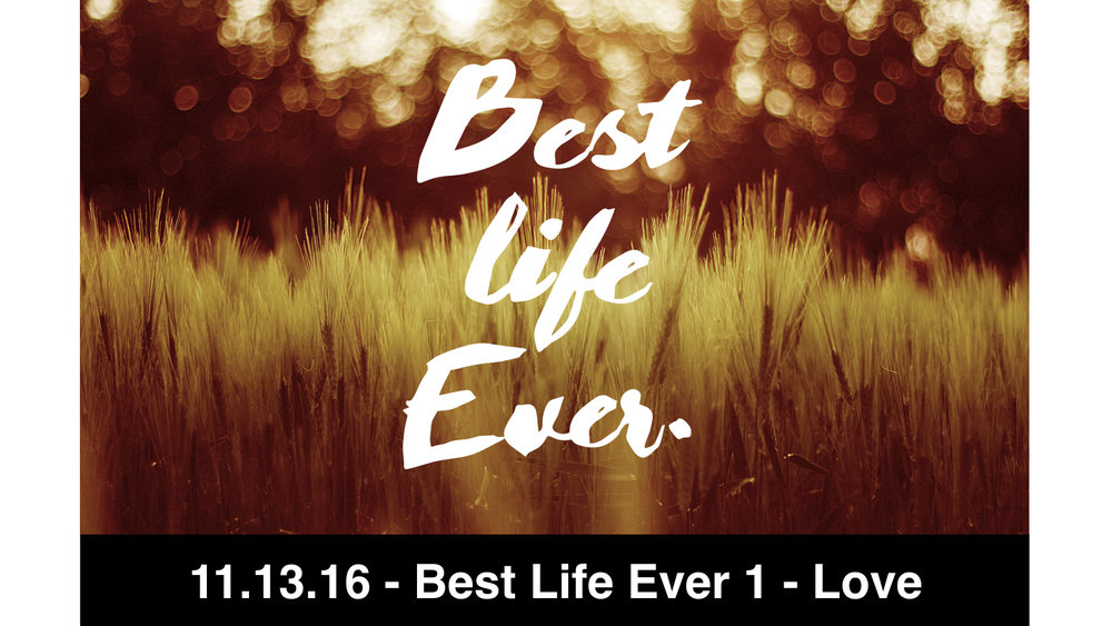 11.13.16 - Best Life Ever 1 - Love