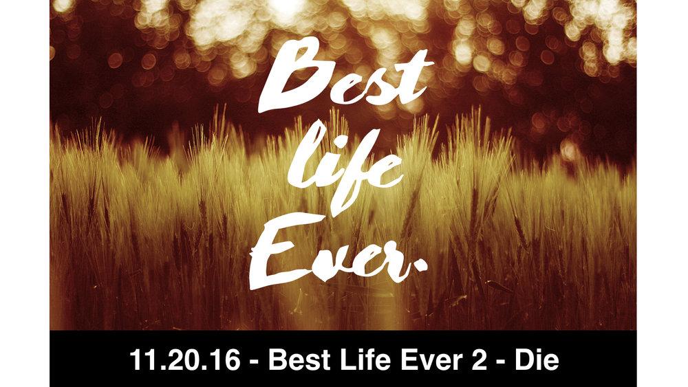11.20.16 - Best Life Ever 2 - Die