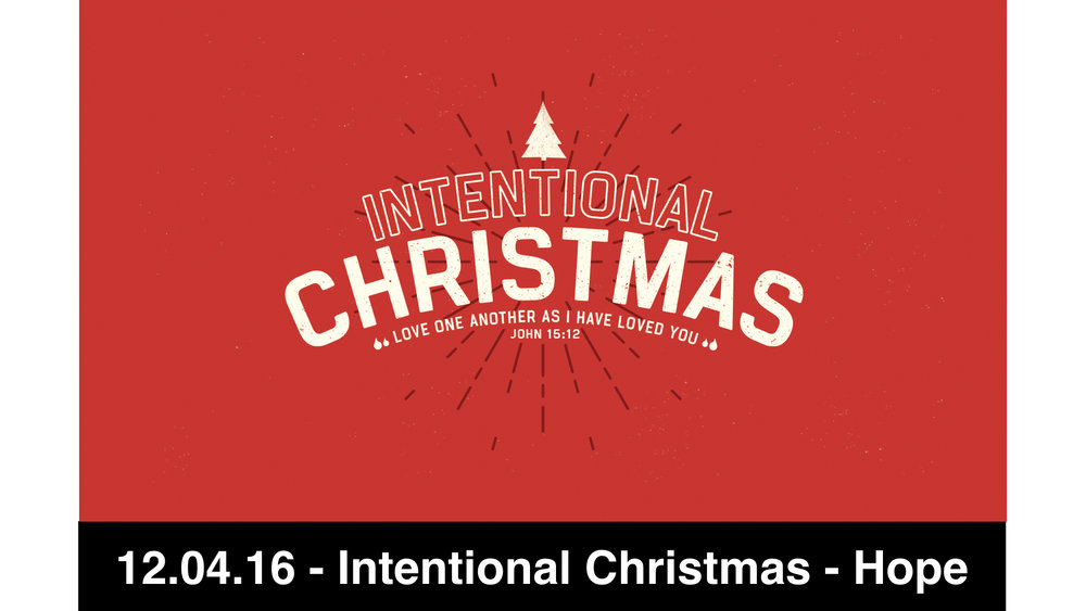12.04.16 Intentional Christmas - Hope