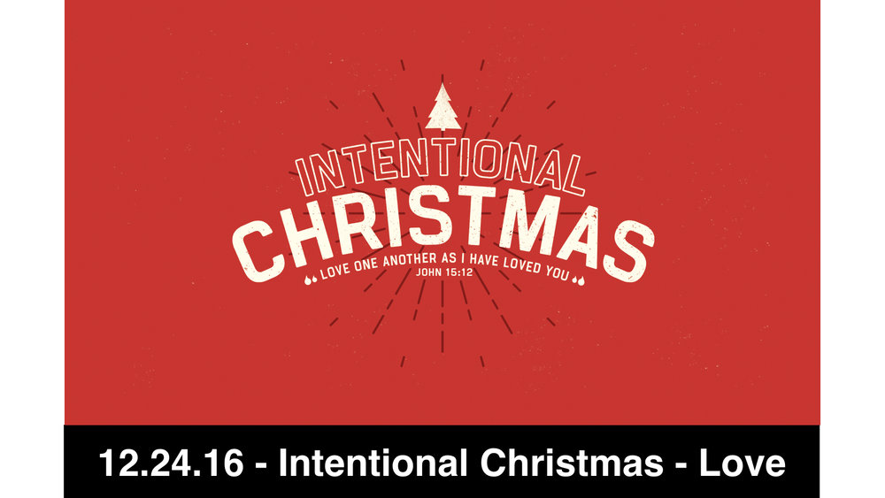 12-24-16 Intentional Christmas - Love