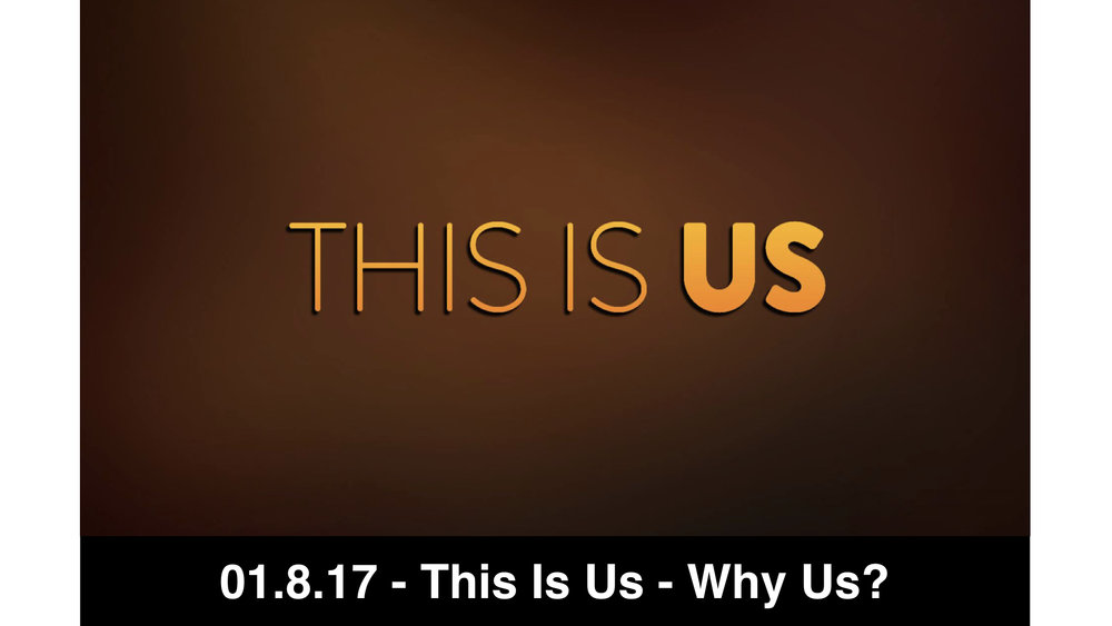 01.8.17 - This Is Us 1 - Why Us?
