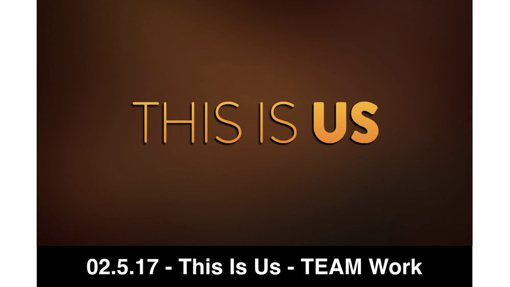 02-05-17 This Is Us 5 - TEAM Work