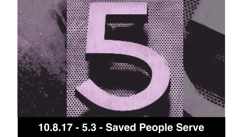 10.15.17 5.3 - Saved People Serve People