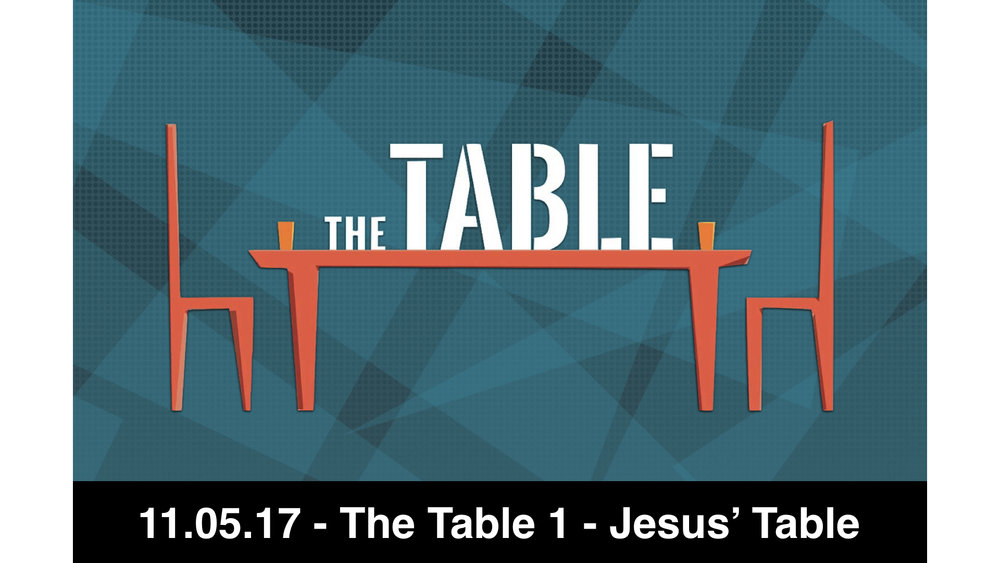 11.05.17 - The Table 1 - Jesus' Table
