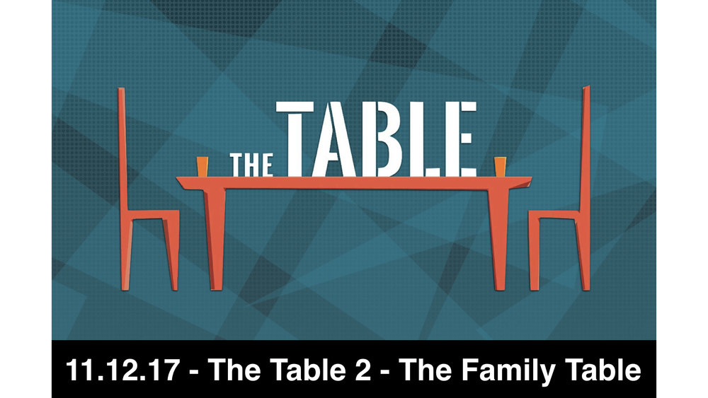 11.12.17 - The Table 2 - The Family Table