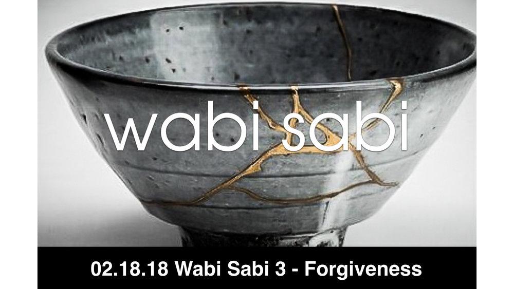 02.18.18 - Wabi Sabi 3 - Forgiveness