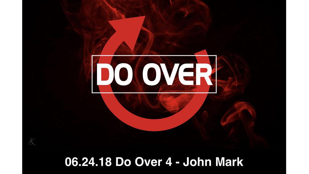 06-24-18 Do Over 4 - John Mark