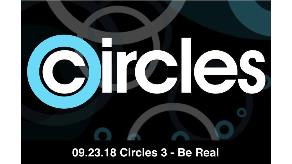 09.23.18 Circles 3 - Be Real