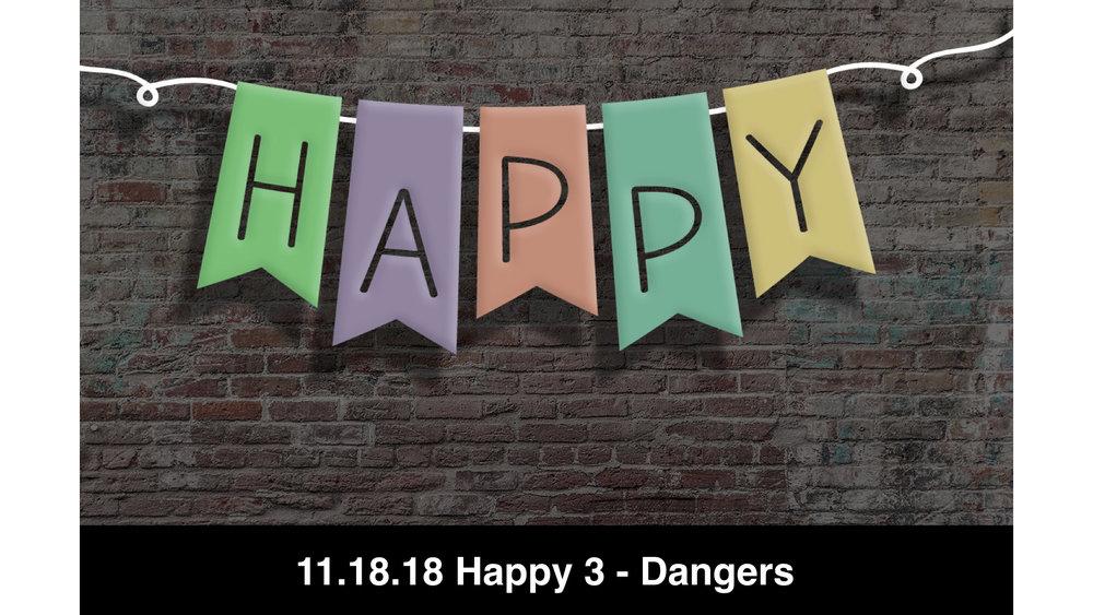 11.18.18 Happy 3 - Dangers