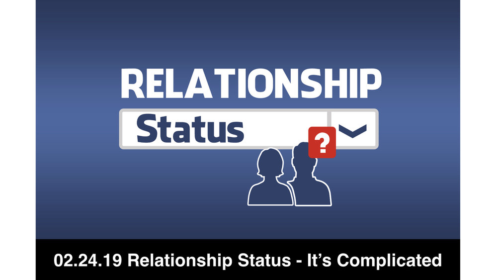 02.24.19 Relationship Status 4 - It's Complicated