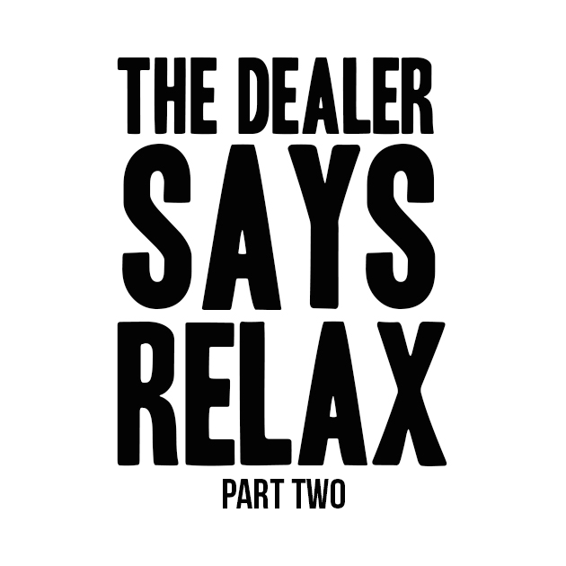 THEDOPEGAME-The-Dealer-Says-Relax-Pt2