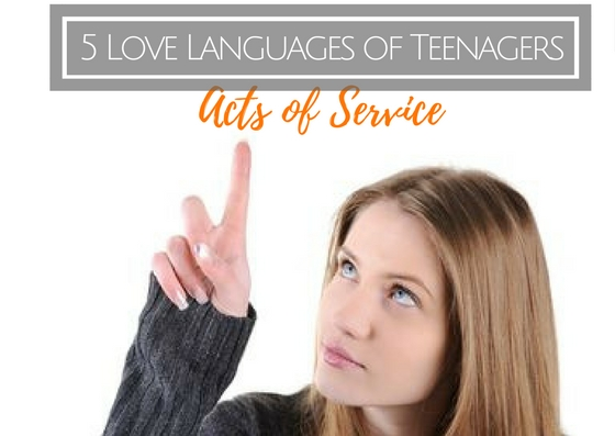 5 Love Languages Of Teenagers Acts Of Service Edifymeblog Com