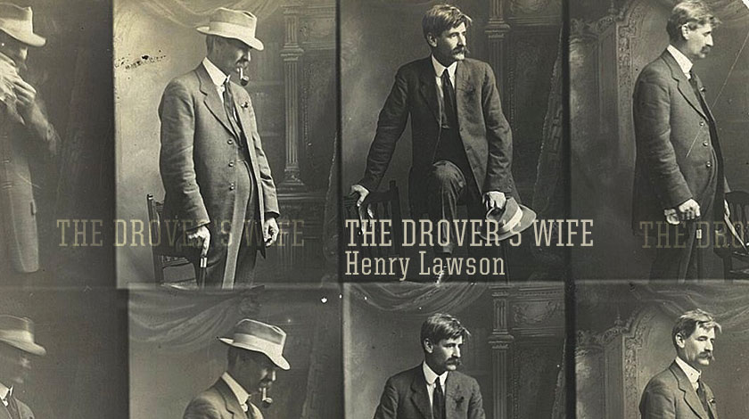 the drovers wife In the short story the drover's wife, henry lawson acknowledges the hardships of australian women whose bravery and perseverance is unfairly overlooked.
