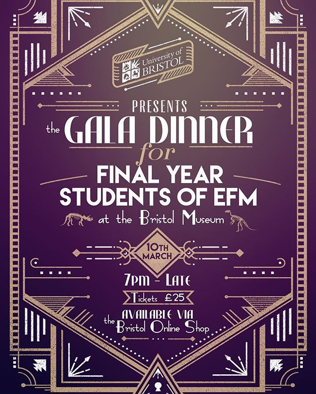Final Year EFM Students,  Ticket sales for the EFM Undergraduate Gala Dinner will close on Friday 17 February  Tickets can be purchased here: http://shop.bris.ac.uk/conferences-and-events/school-of-economics-finance-and-management/other-events/school-of-efm-ug-final-year-gala-dinner  Event details  Date: Friday 10th March  Venue: Bristol Museum and Art Gallery, BS8 1RL Ticket Price: £25 per person, including a drinks reception, 3 course meal with wine and entertainment.  Dress code: Formal