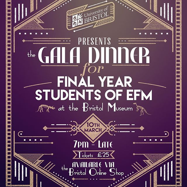 Final Year EFM Students,  LAST CHANCE TO BUY TICKETS FOR THE EFM Undergraduate Gala Dinner - ticket sales will close TODAY(Friday 17th Feb)  Purchase your ticket here: http://shop.bris.ac.uk/conferences-and-events/school-of-economics-finance-and-management/other-events/school-of-efm-ug-final-year-gala-dinner  Event details  Date: Friday 10th March  Venue: Bristol Museum and Art Gallery, BS8 1RL Ticket Price: £25 per person, including a drinks reception, 3 course meal with wine and entertainment.  Dress code: Formal
