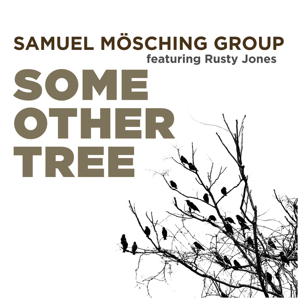 Samuel Mösching Group feat. Rusty Jones | Some Other Tree buy: CD BandCamp iTunes Amazon