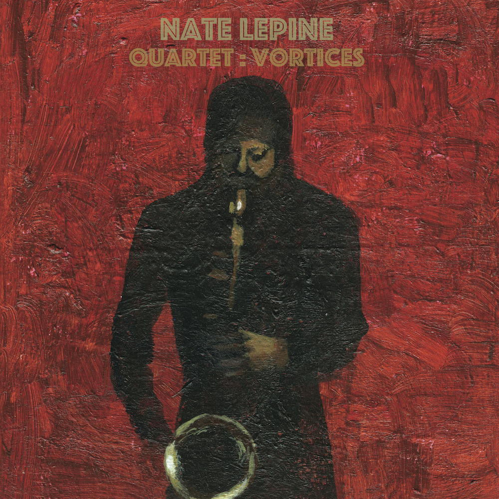Nate Lepine | Quartet : Vortices   buy:  MP3   LP   CD   BandCamp   iTunes   Amazon