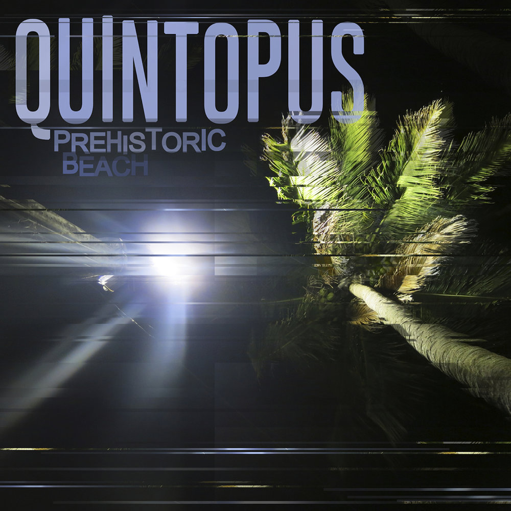 Quintopus | Prehistoric Beach   buy:  MP3   CD   BandCamp   iTunes   Amazon