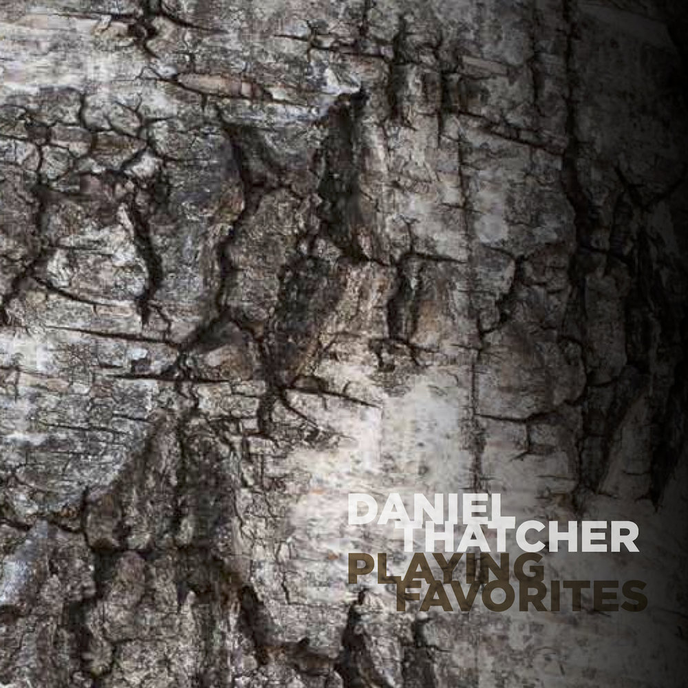 Daniel Thatcher | Playing Favorites   buy:  MP3   CD   BandCamp   iTunes   Amazon