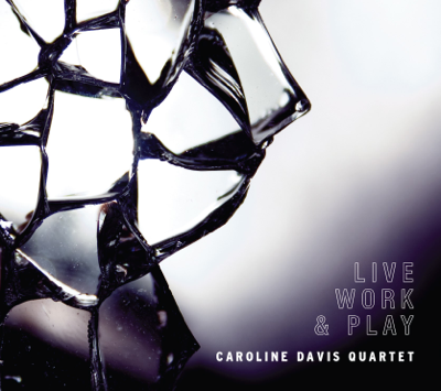 Caroline Davis Quartet | Live, Work & Play   buy:  MP3   CD   BandCamp   iTunes   Amazon