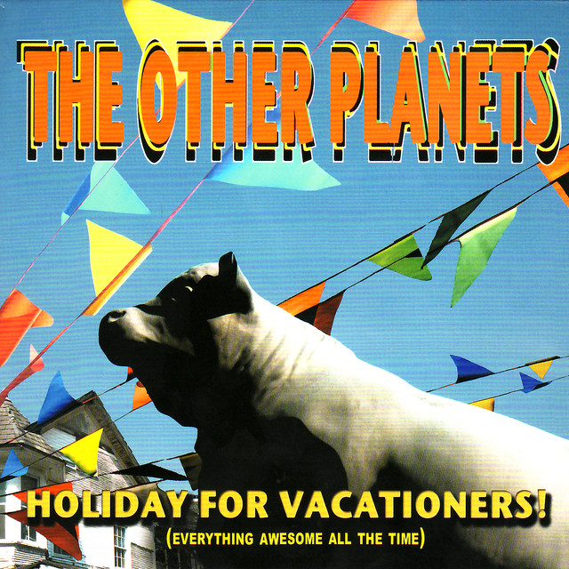The Other Planets | Holiday for Vacationers! (everything awesome all the time) buy: MP3 CD