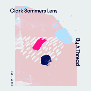"Clark Sommers Lens | By A Thread    order  12"" vinyl LP digital"
