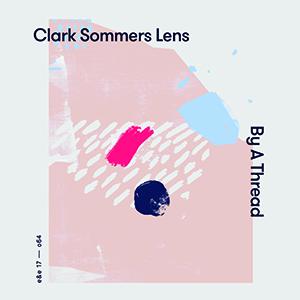 "Clark Sommers Lens | By A Thread order 12"" vinyl LP digital"