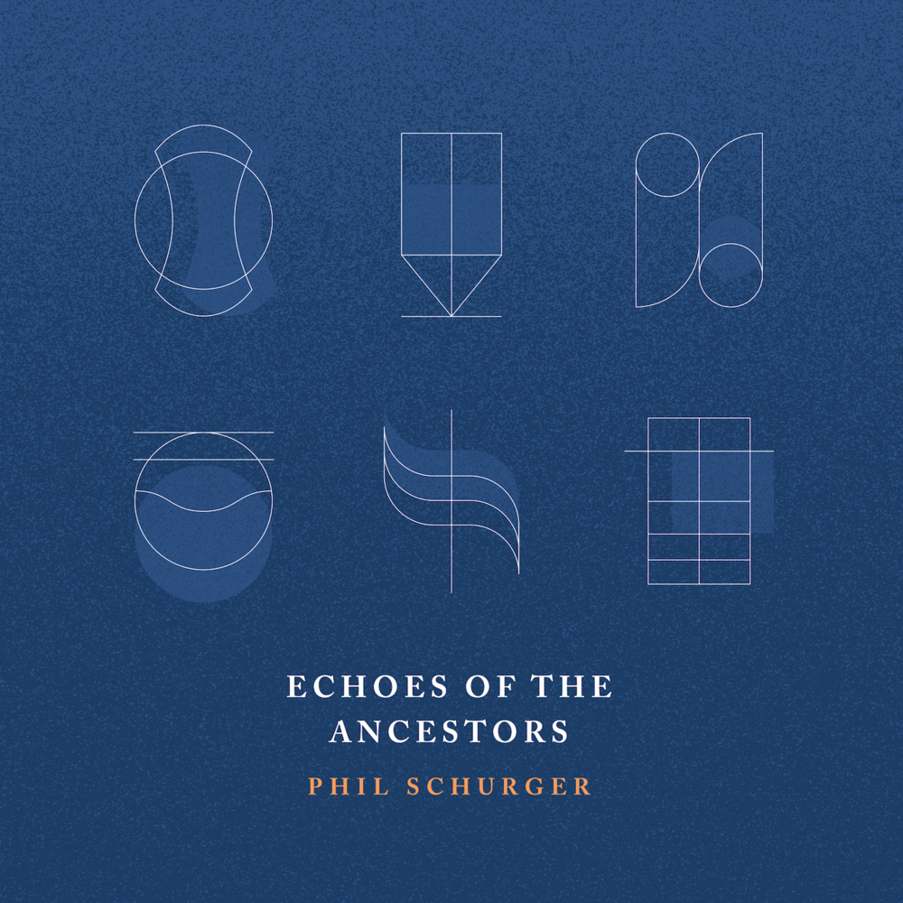 Phil Schurger | Echoes of the Ancestors   Released Sept 22nd   Order  CD/digital