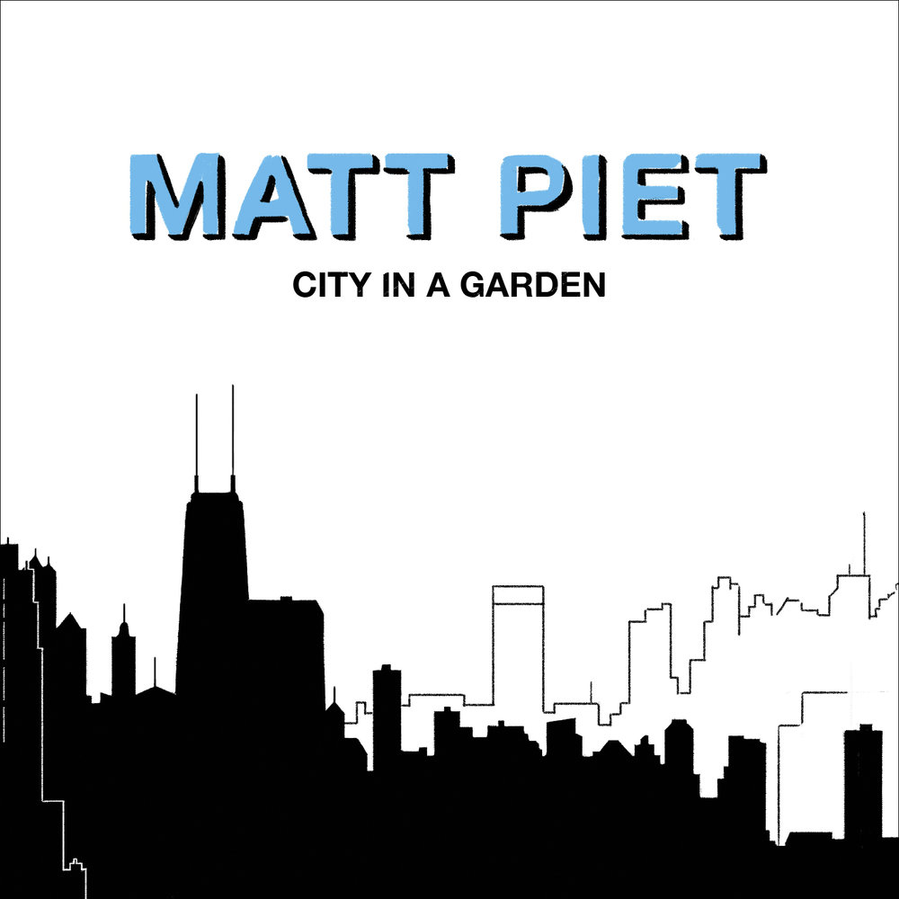 Matt Piet | City In A Garden   Released June 15  Order  CD/digital