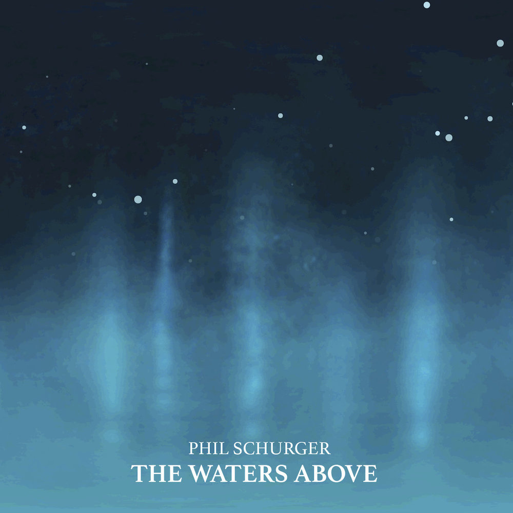 Phil Schurger | The Waters Above  Released Sept 21 Order  here