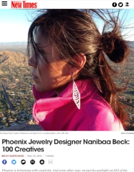 PHOENIX NEW TIMES/ JACKALOPE RANCH, MAY 15, 2014.  PHOENIX JEWERLY DESIGNER, NANIBAA BECK : 100 CREATIVES.