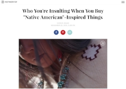 "REFINERY29, nOVEMBER 25, 2015.  Who You're Insulting When You Buy ""Native American""-Inspired Things"