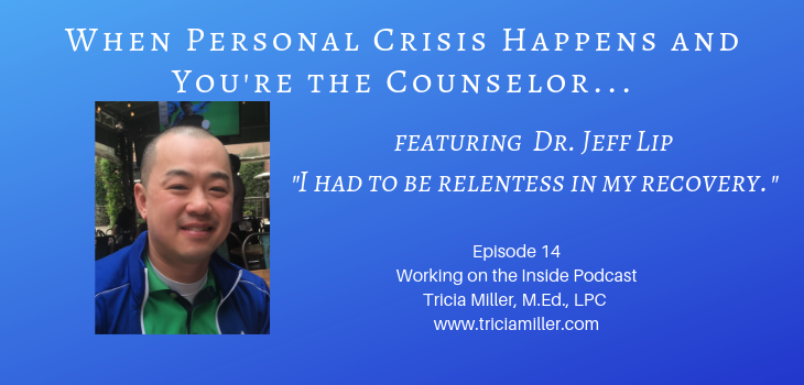Episode 14: When Personal Crisis Happens And You're the Counselor featuring Dr. Jeff Lip