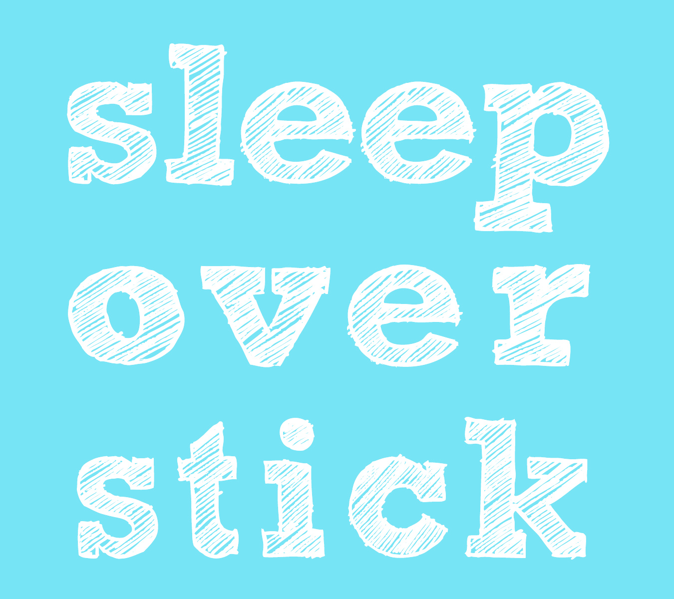 SLEEP OVER STICK