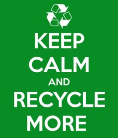 keep calm and recycle more.jpg