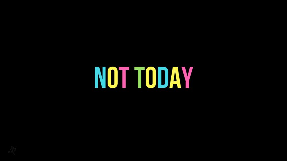 Download Here:  Not Today Desktop Wallpaper