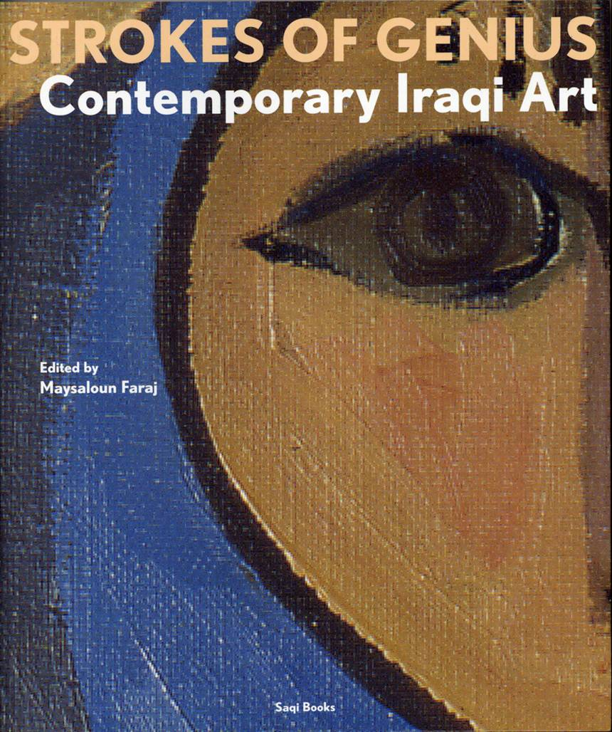 Strokes of Genius: Contemporary Iraqi Art    Maysaloun Faraj (Editor) Saqi Books London 2001