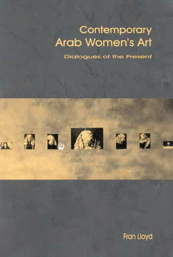 Contemporary Arab Women's Art: Dialogue of the Present    Fran Lloyd Womens Art Library London 1999