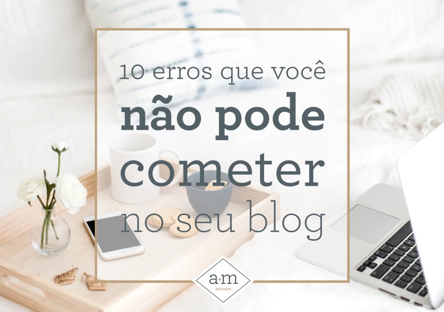 b56aff79e 10 erros que você não pode cometer no seu blog — Al Mass Design