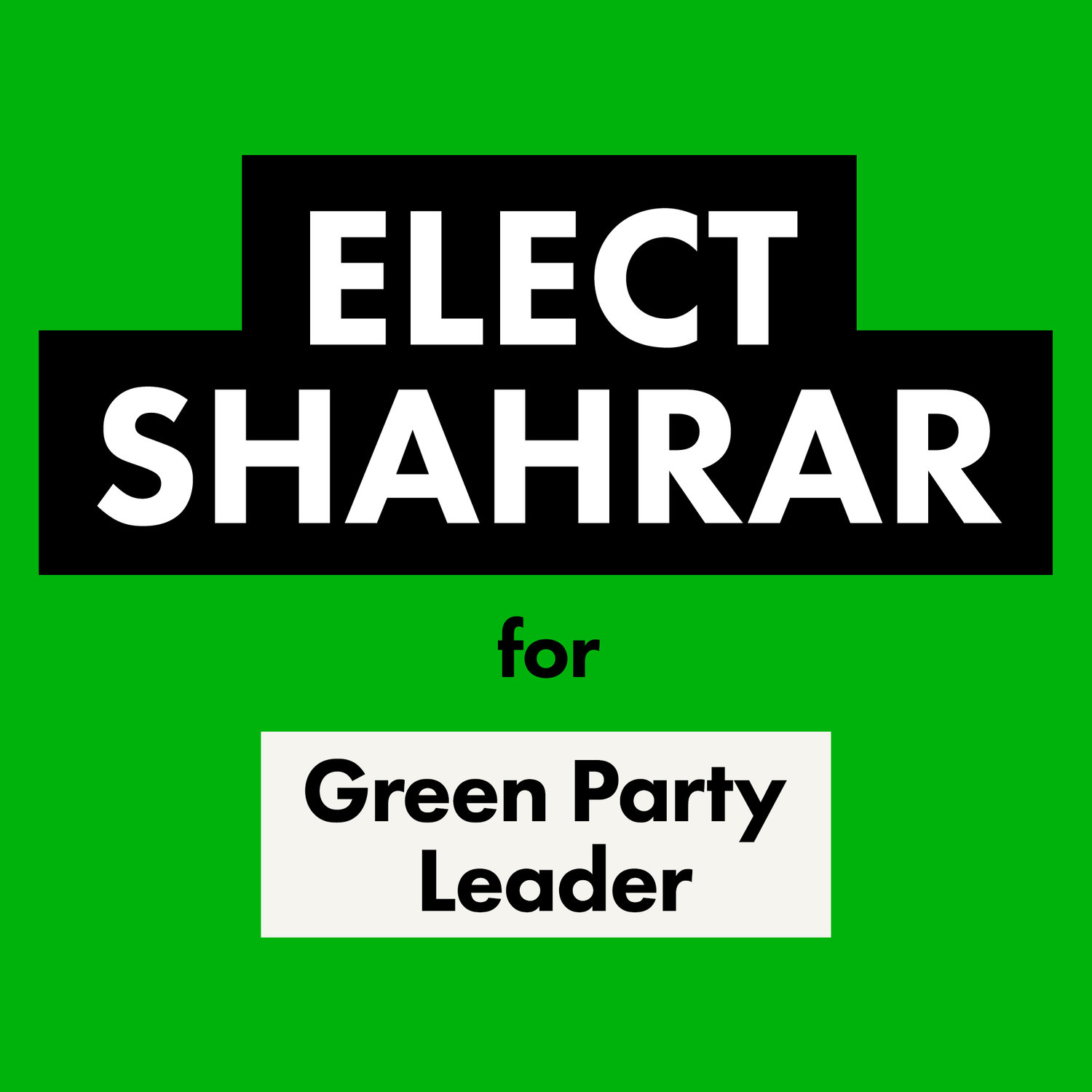 Elect Shahrar for Green Party Leader
