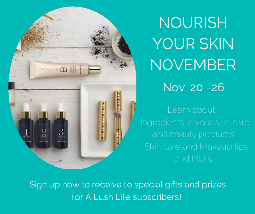 Want more skin tips, tricks and secrets?  Sign up for A Lush Life's Nourish Your Skin November .