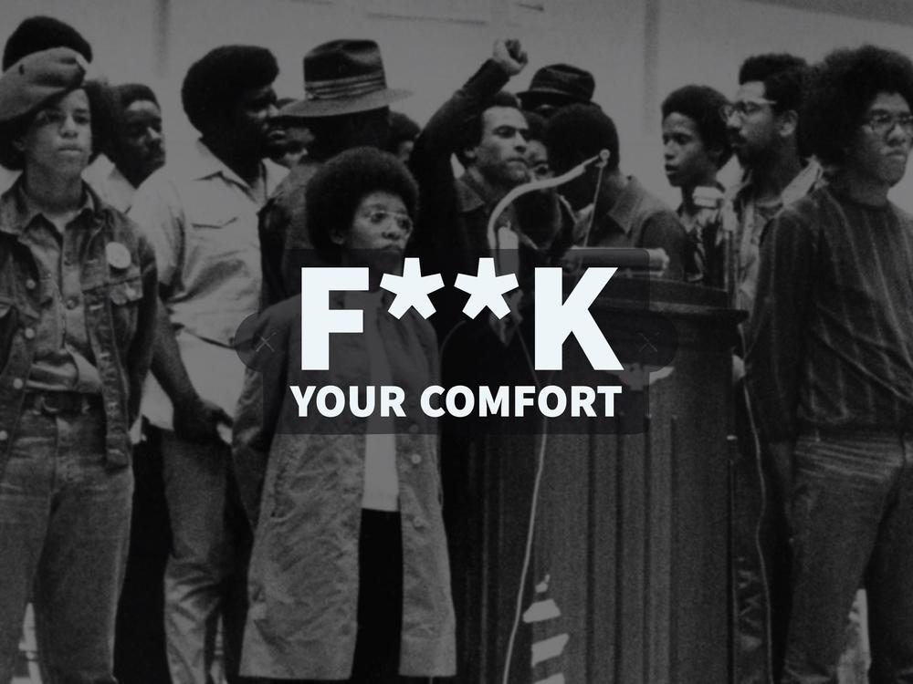 fuck your comfort