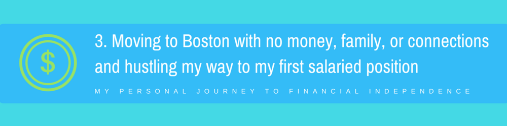 3. Moving to Boston with no money, family, or connections and hustling my way to my first salaried position
