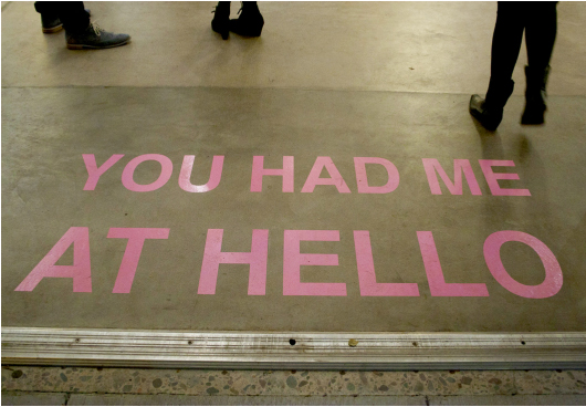 "Installations of art using words ""You Had Me At Hello"""