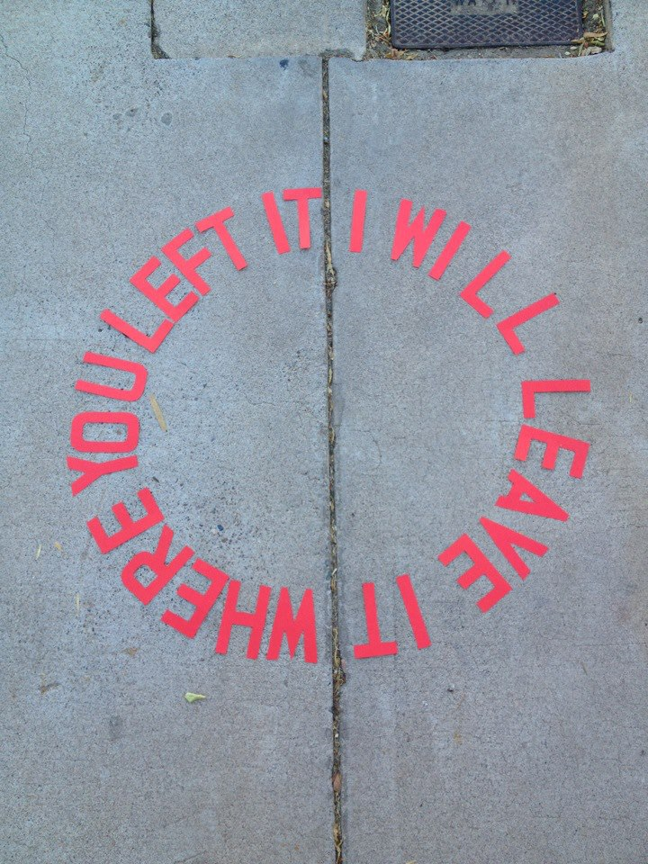"Installations of art using words ""I Will Leave It Where You Left It"""