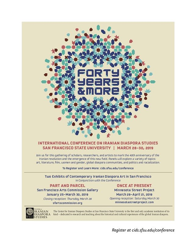 """Join us on March 28-30, 2019 in San Francisco for """"Forty Years & More: International Conference on Iranian Diaspora Studies"""" for Keynotes, Panel Discussions, and two major exhibitions of Iranian Diaspora Art. Organized by our friends at SFSU Center for Iranian Diaspora Studies, the conference will mark the anniversary of the 1979 Iranian Revolution by understanding the ways that Iranians as exiles, immigrants, and as second and third generation hyphenated citizens of their respective nations, have met with both challenges and opportunities of diaspora experience. Conference presentations in the arts, humanities, and social sciences will present new scholarship and research about the Iranian diaspora from a variety of perspectives and national contexts. . Register at ids.sfsu.edu/conference - #iranianamerican #iranian #american #student #students #research #iranianstudies #university #sfsu #art #identity #humanities #humanities #diaspora #prize #competition #academia #academics #undergrad #world #artists #exhibit"""