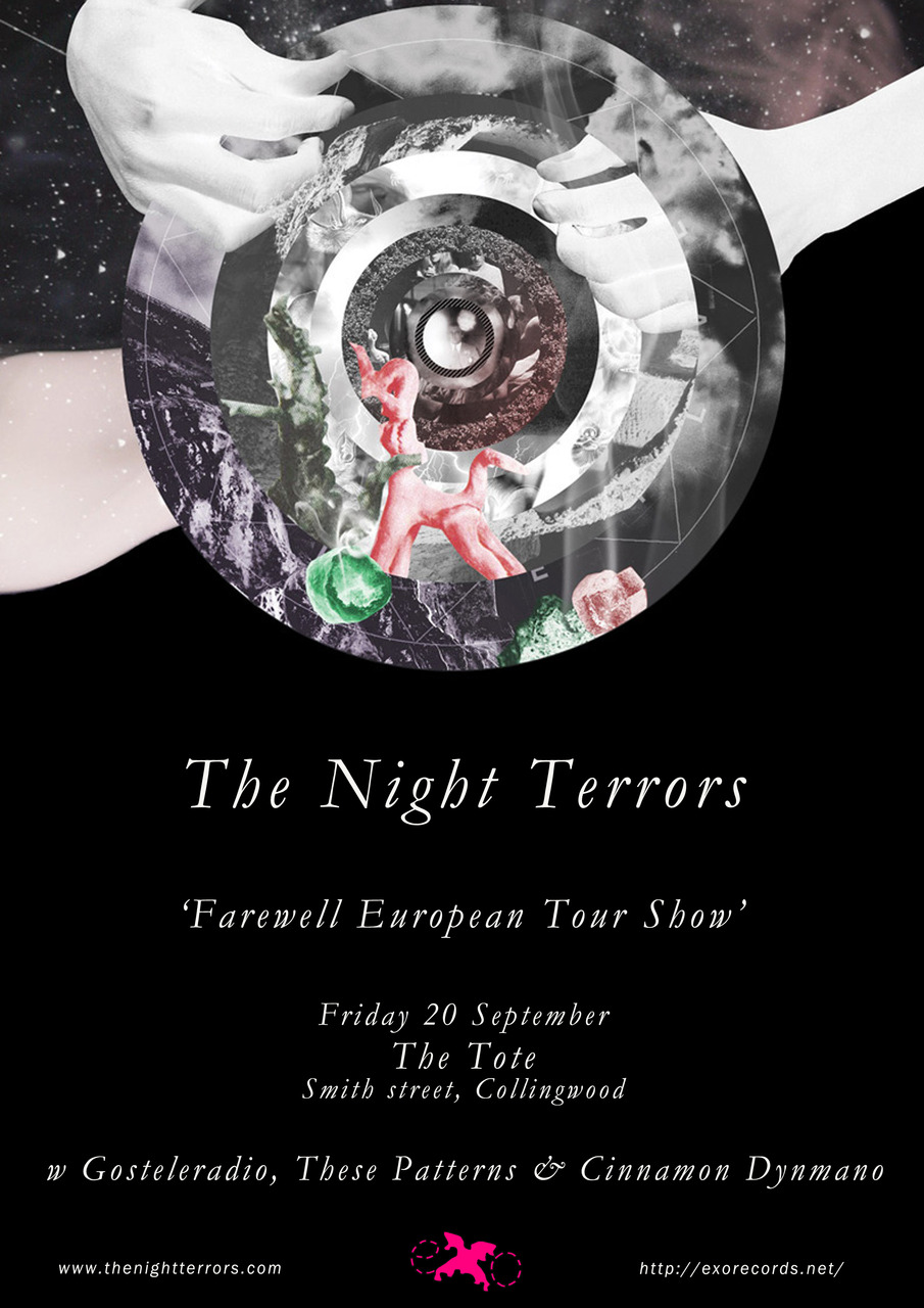 thesepatterns: We're supporting The Night Terrors (!!!!) tonight at The Tote, Cnr Smith st and Johnston St, Collingwood. It's their 'Farewell European Tour Show', so it's a pretty big deal. We are so damn excited, it's bordering on insanity. Also playing with us are Gosteleradio (hell yeah) at Cinnamon Dynamo. Doors open at 8:30 and we're on at 9:30. There are tacos in b-yard so you can't say you're busy eating dinner. It's a fuckin' friday night, get out of the house and come down and party. (It's our last show before we head off into the studio to record our EP, we'll post more deets about this is in a bit.) x yay!