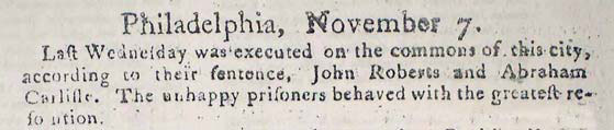 "Execution notice  of Abraham Carlile and a fellow Quaker convicted of treason took only four lines in  The Pennsylvania Evening Post . ""The unhappy prisoners,"" the paper commented, ""behaved with the greatest resolution."""