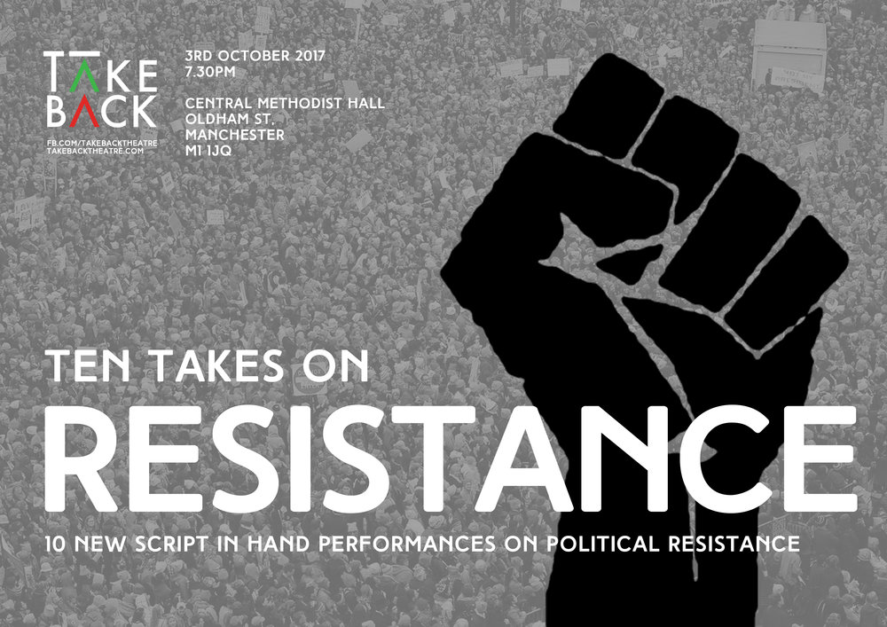 Ten Takes on Resistance. 3rd Oct 2017 Central Methodist Hall