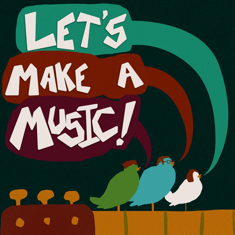 Listen — Let's Make a Music!